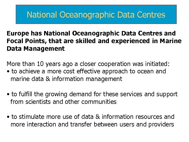 National Oceanographic Data Centres Europe has National Oceanographic Data Centres and Focal Points, that