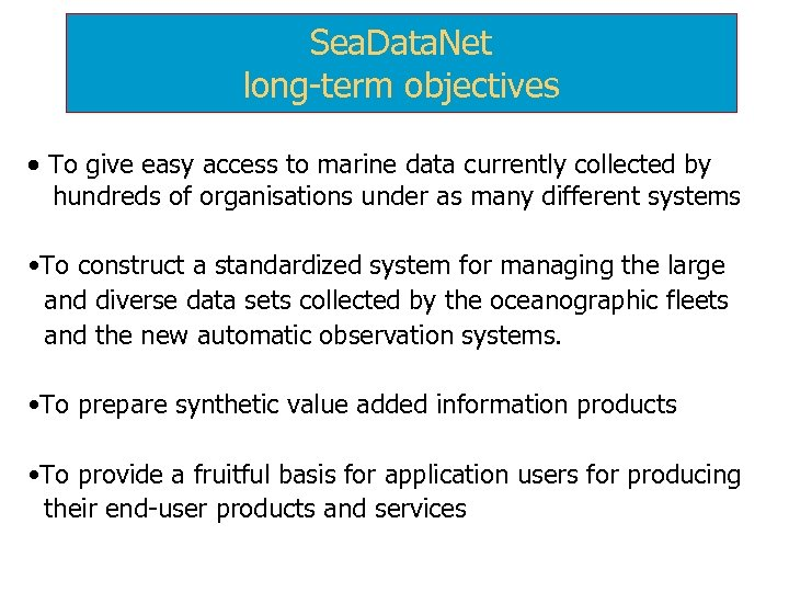 Sea. Data. Net long-term objectives · To give easy access to marine data currently