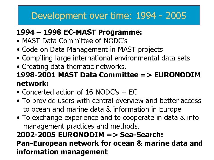Development over time: 1994 - 2005 1994 – 1998 EC-MAST Programme: • MAST Data