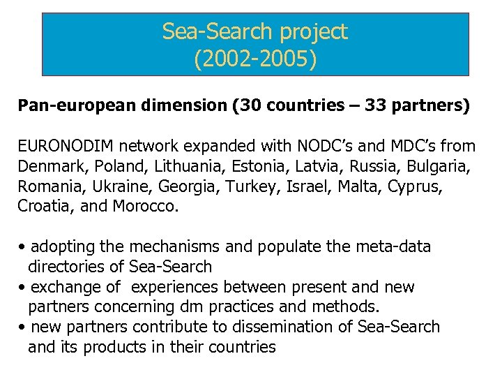 Sea-Search project (2002 -2005) Pan-european dimension (30 countries – 33 partners) EURONODIM network expanded