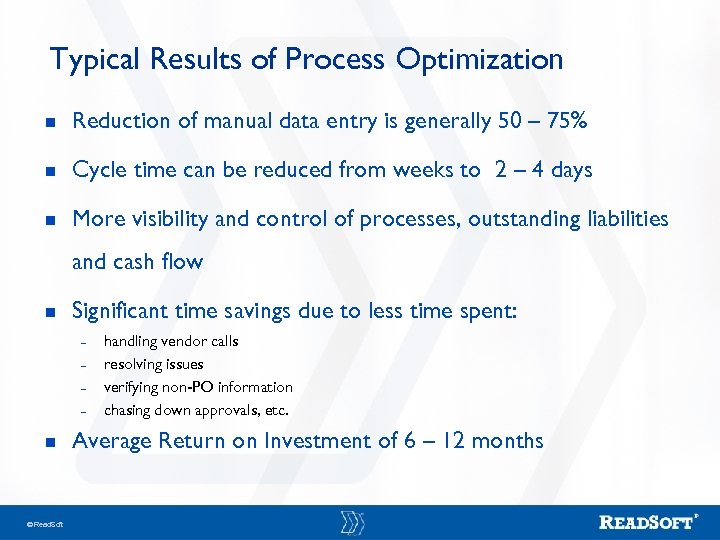 Typical Results of Process Optimization n Reduction of manual data entry is generally 50