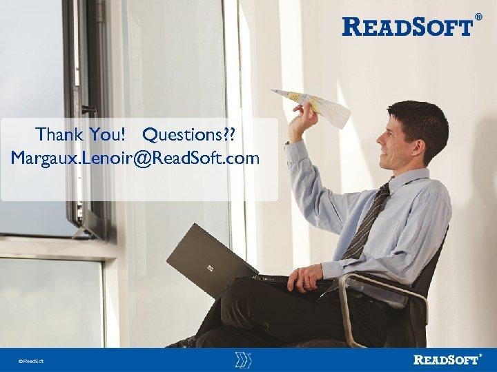 Thank You! Questions? ? Margaux. Lenoir@Read. Soft. com Read. Soft