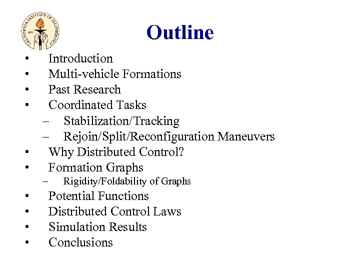 Outline • • • Introduction Multi-vehicle Formations Past Research Coordinated Tasks – Stabilization/Tracking –
