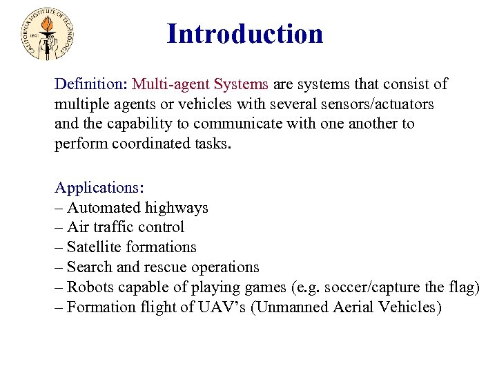 Introduction Definition: Multi-agent Systems are systems that consist of multiple agents or vehicles with