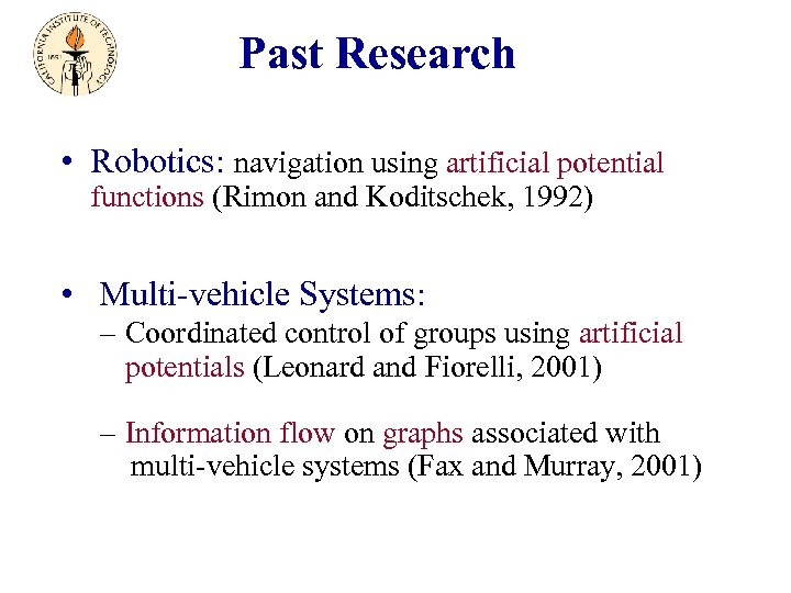 Past Research • Robotics: navigation using artificial potential functions (Rimon and Koditschek, 1992) •