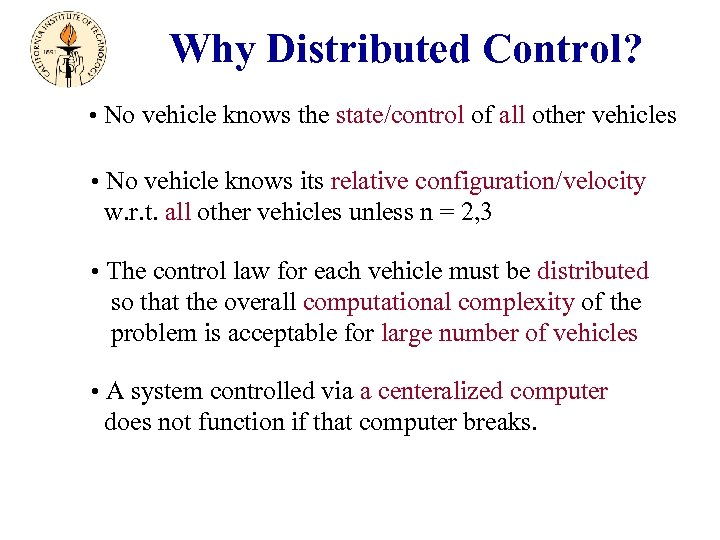 Why Distributed Control? • No vehicle knows the state/control of all other vehicles •