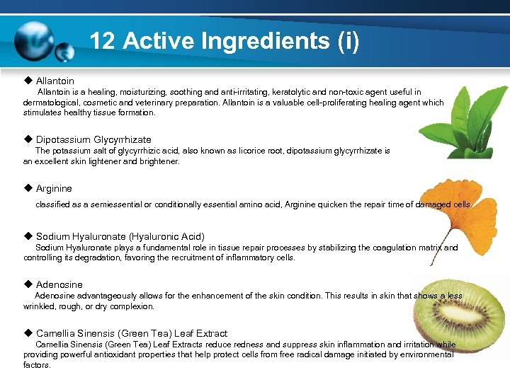 12 Active Ingredients (i) u Allantoin is a healing, moisturizing, soothing and anti-irritating, keratolytic
