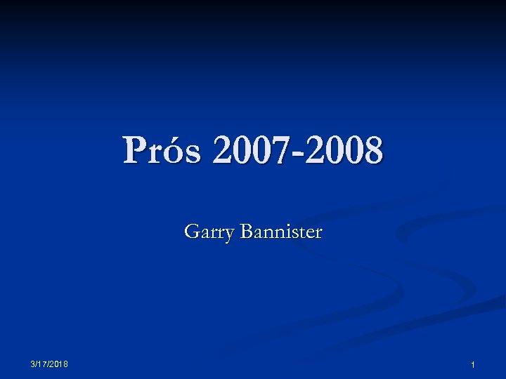 Prós 2007 -2008 Garry Bannister 3/17/2018 1