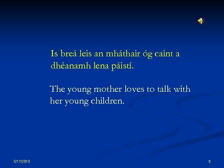Is breá leis an mháthair óg caint a dhéanamh lena páistí. The young mother