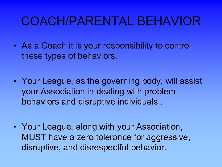 COACH/PARENTAL BEHAVIOR • As a Coach it is your responsibility to control these types
