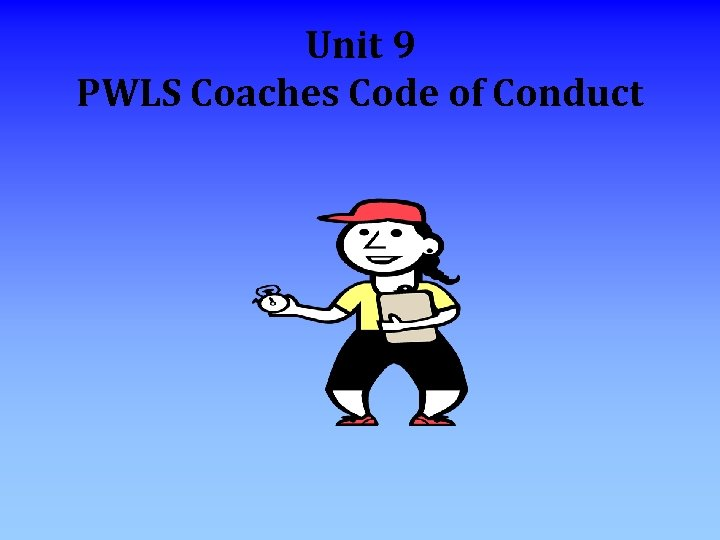 Unit 9 PWLS Coaches Code of Conduct