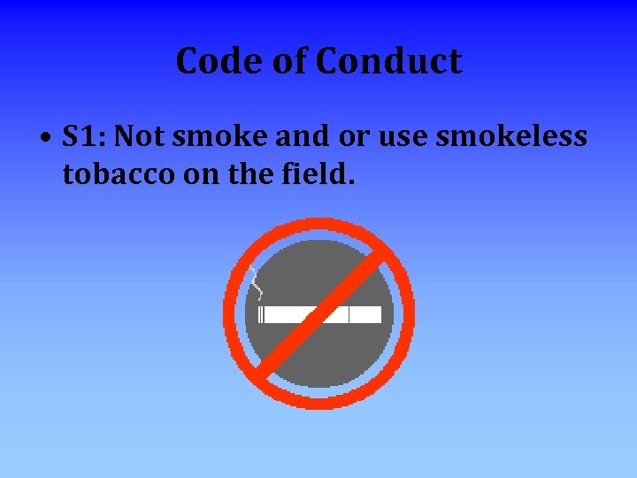 Code of Conduct • S 1: Not smoke and or use smokeless tobacco on