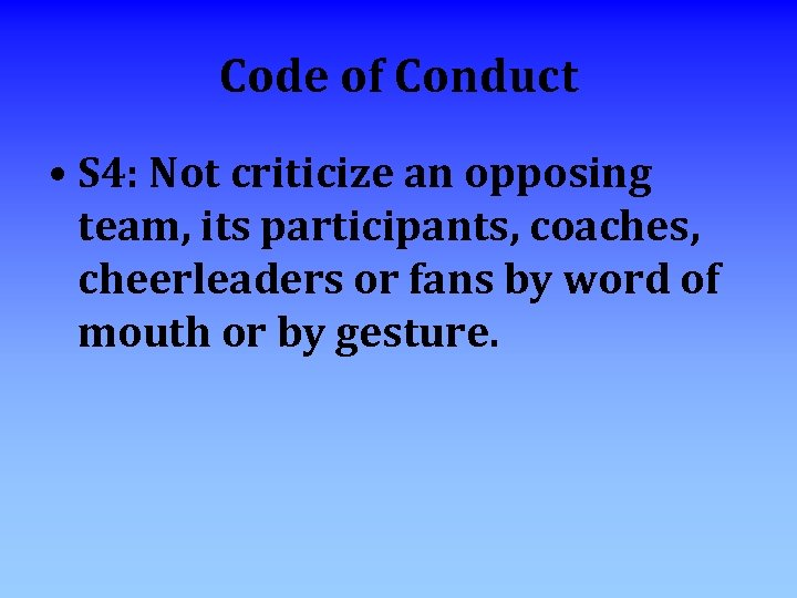 Code of Conduct • S 4: Not criticize an opposing team, its participants, coaches,