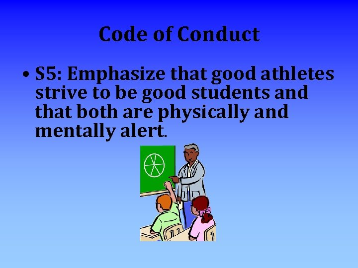 Code of Conduct • S 5: Emphasize that good athletes strive to be good