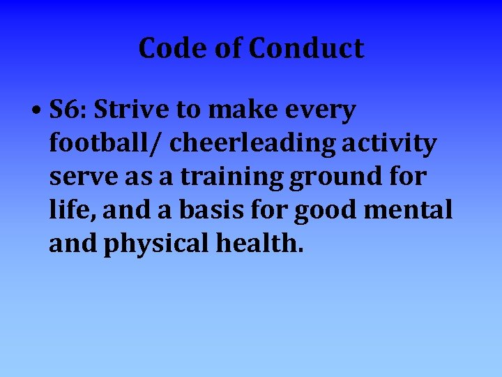 Code of Conduct • S 6: Strive to make every football/ cheerleading activity serve
