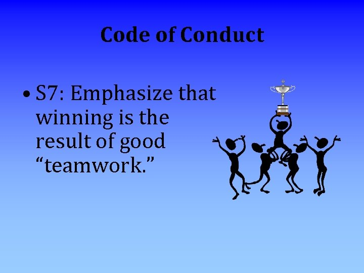 Code of Conduct • S 7: Emphasize that winning is the result of good