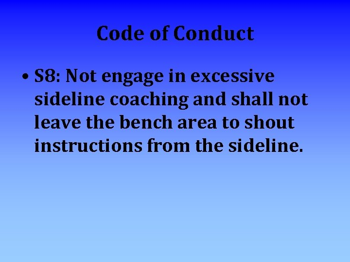 Code of Conduct • S 8: Not engage in excessive sideline coaching and shall