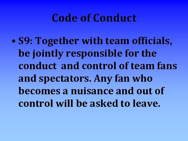 Code of Conduct • S 9: Together with team officials, be jointly responsible for