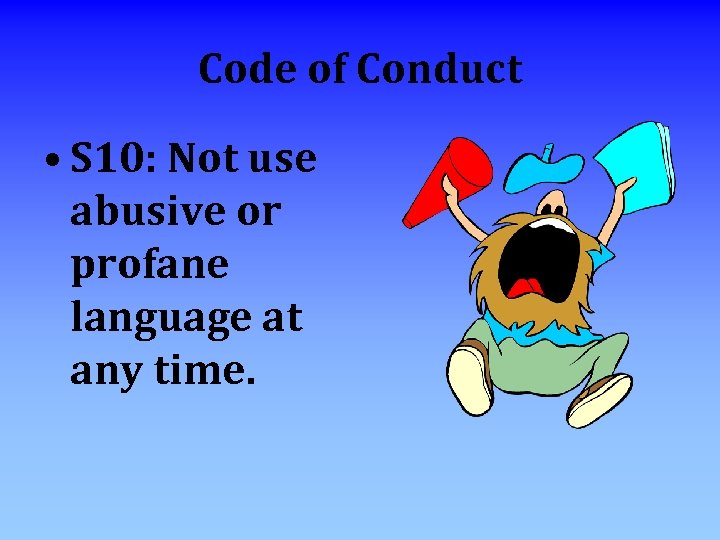 Code of Conduct • S 10: Not use abusive or profane language at any