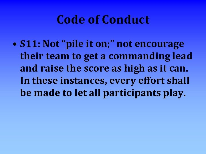 "Code of Conduct • S 11: Not ""pile it on; "" not encourage their"