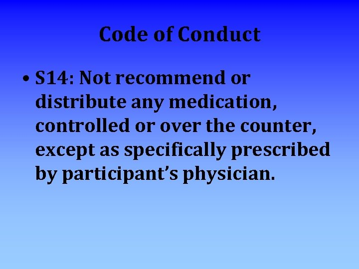 Code of Conduct • S 14: Not recommend or distribute any medication, controlled or
