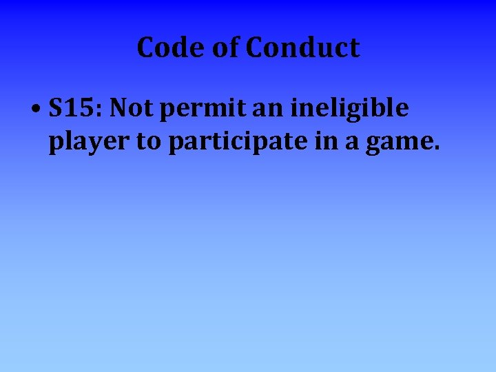 Code of Conduct • S 15: Not permit an ineligible player to participate in