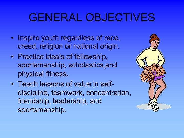 GENERAL OBJECTIVES • Inspire youth regardless of race, creed, religion or national origin. •