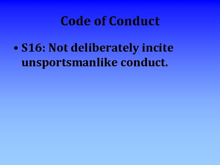 Code of Conduct • S 16: Not deliberately incite unsportsmanlike conduct.