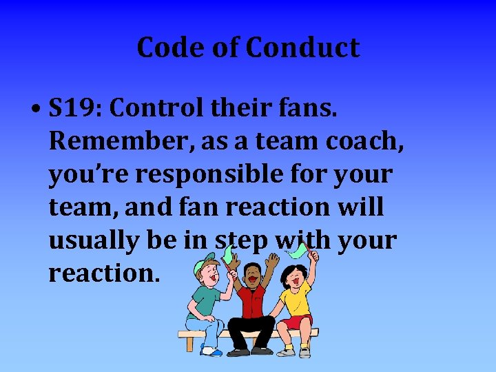 Code of Conduct • S 19: Control their fans. Remember, as a team coach,