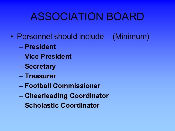 ASSOCIATION BOARD • Personnel should include (Minimum) – President – Vice President – Secretary