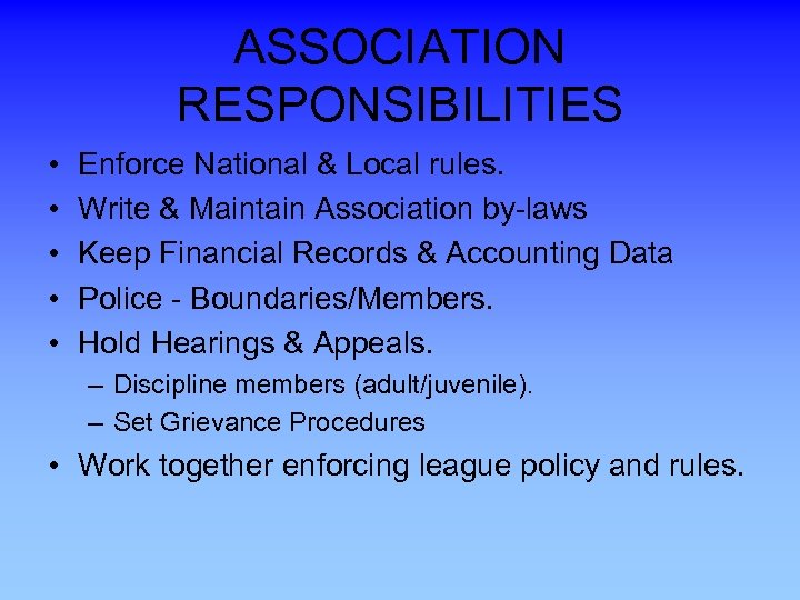 ASSOCIATION RESPONSIBILITIES • • • Enforce National & Local rules. Write & Maintain Association