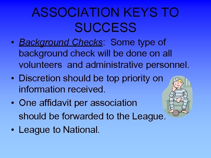 ASSOCIATION KEYS TO SUCCESS • Background Checks: Some type of background check will be