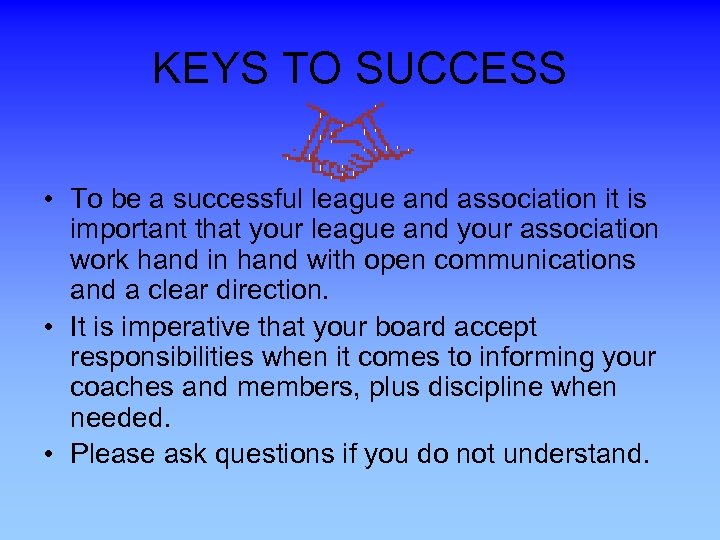 KEYS TO SUCCESS • To be a successful league and association it is important