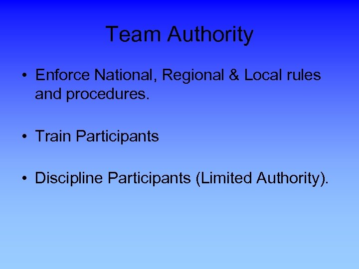 Team Authority • Enforce National, Regional & Local rules and procedures. • Train Participants
