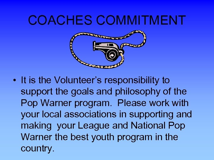 COACHES COMMITMENT • It is the Volunteer's responsibility to support the goals and philosophy