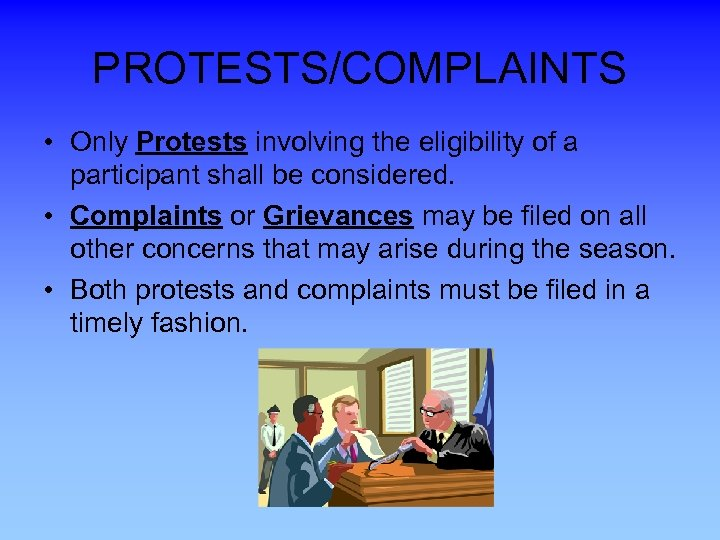 PROTESTS/COMPLAINTS • Only Protests involving the eligibility of a participant shall be considered. •