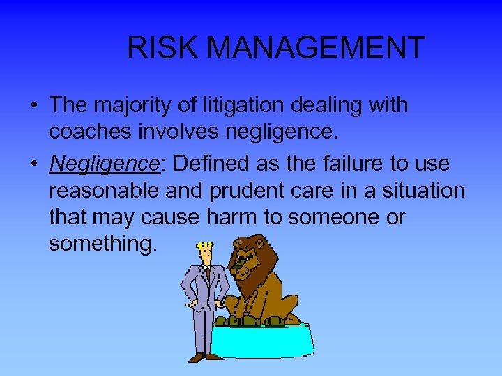 RISK MANAGEMENT • The majority of litigation dealing with coaches involves negligence. •