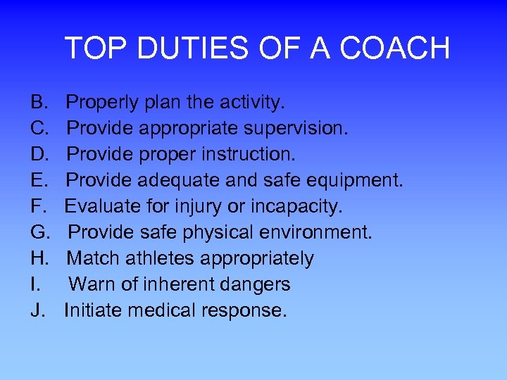 TOP DUTIES OF A COACH B. Properly plan the activity. C. Provide appropriate