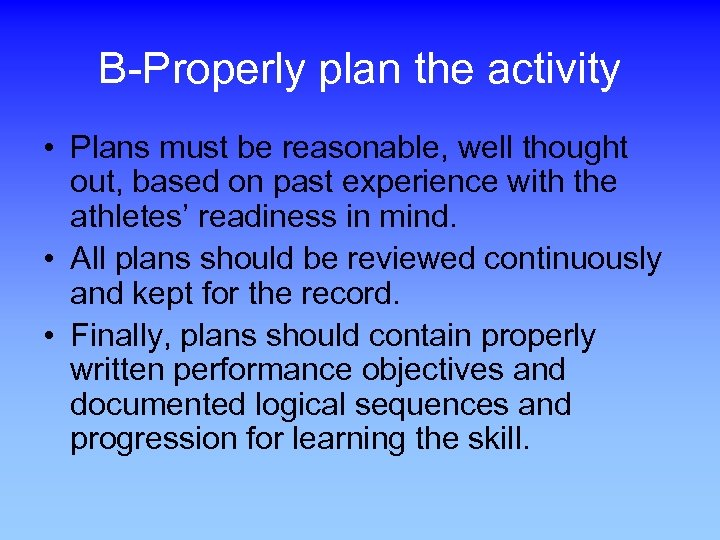 B-Properly plan the activity • Plans must be reasonable, well thought out, based on