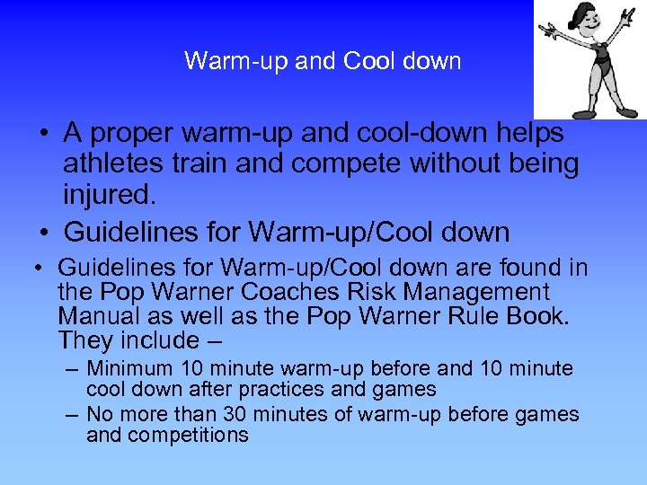 Warm-up and Cool down • A proper warm-up and cool-down helps athletes train and
