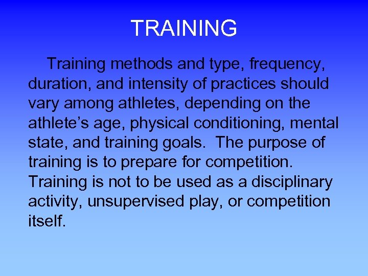 TRAINING Training methods and type, frequency, duration, and intensity of practices should vary among