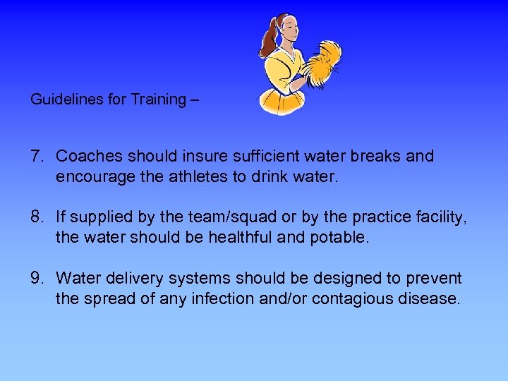 Guidelines for Training – 7. Coaches should insure sufficient water breaks and encourage the