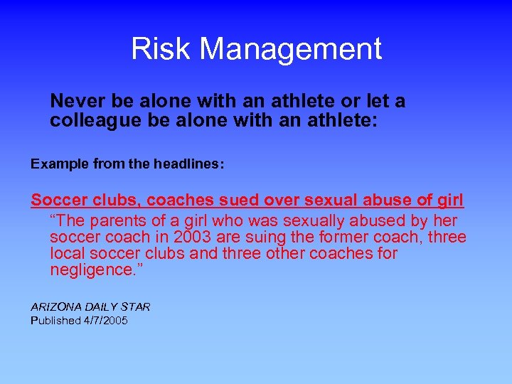 Risk Management Never be alone with an athlete or let a colleague be alone