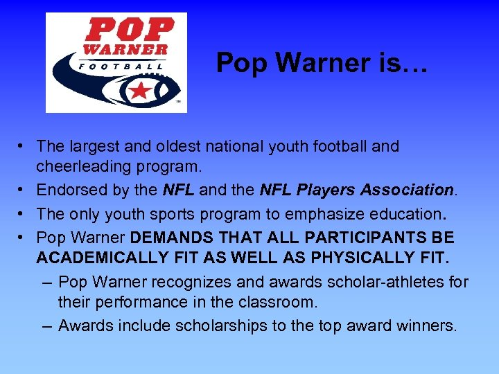 Pop Warner is… • The largest and oldest national youth football and cheerleading program.