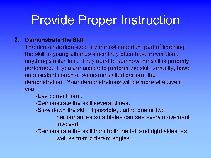 Provide Proper Instruction 2. Demonstrate the Skill The demonstration step is the most important