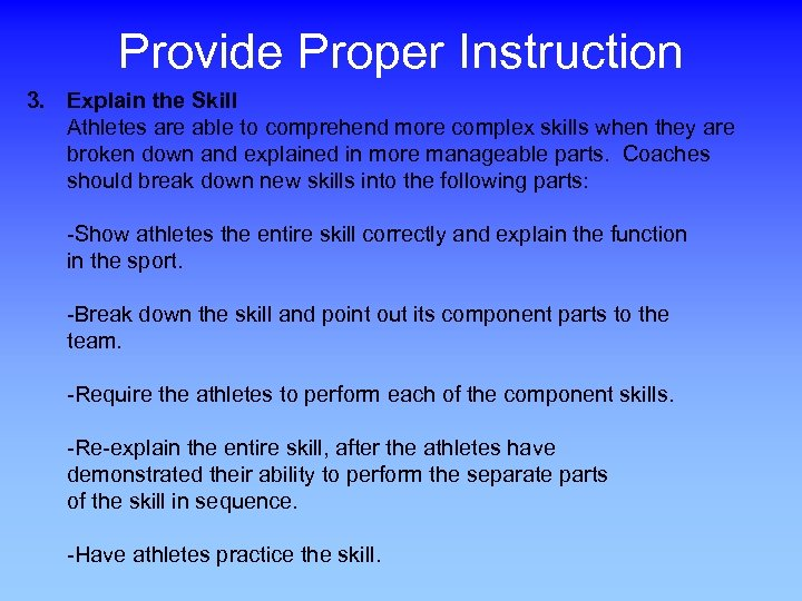 Provide Proper Instruction 3. Explain the Skill Athletes are able to comprehend more complex