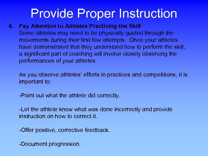 Provide Proper Instruction 4. Pay Attention to Athletes Practicing the Skill Some athletes may
