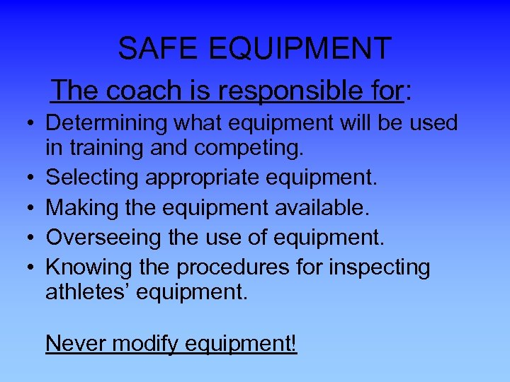 SAFE EQUIPMENT The coach is responsible for: • Determining what equipment will be used