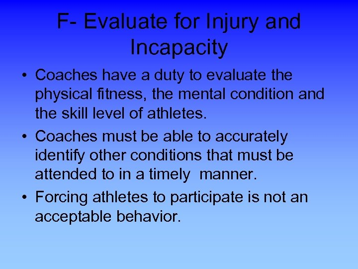F- Evaluate for Injury and Incapacity • Coaches have a duty to evaluate the