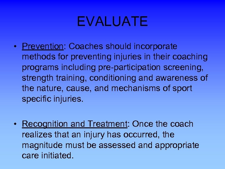 EVALUATE • Prevention: Coaches should incorporate methods for preventing injuries in their coaching programs